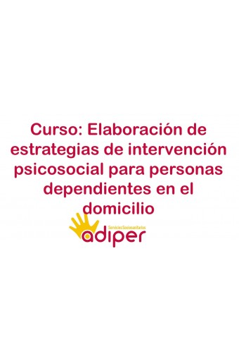 ELABORACIÓN DE ESTRATEGIAS DE INTERVENCIÓN PSICOSOCIAL PARA PERSONAS DEPENDIENTES EN EL DOMICILIO